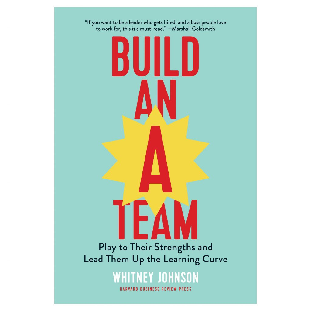"""""""If you want to be a leader who gets hired, and a boss people love to work for, this is a must read."""" - Marshall Goldsmith BUILD AN A TEAM Play to Their Strengths and Lead Up the Learning Curve Whitney Johnson blue book cover"""