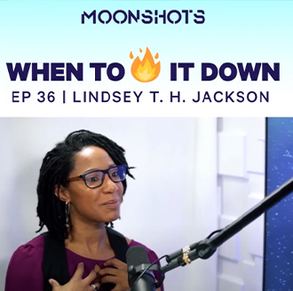 MOONSHOTS WHEN TO FIRE IT DOWN EP 36 LINDSEY T.H JACKSON