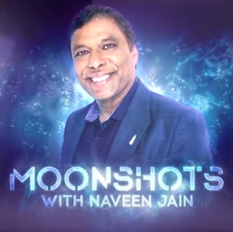 MOONSHOTS WITH NAVEEN JAIN